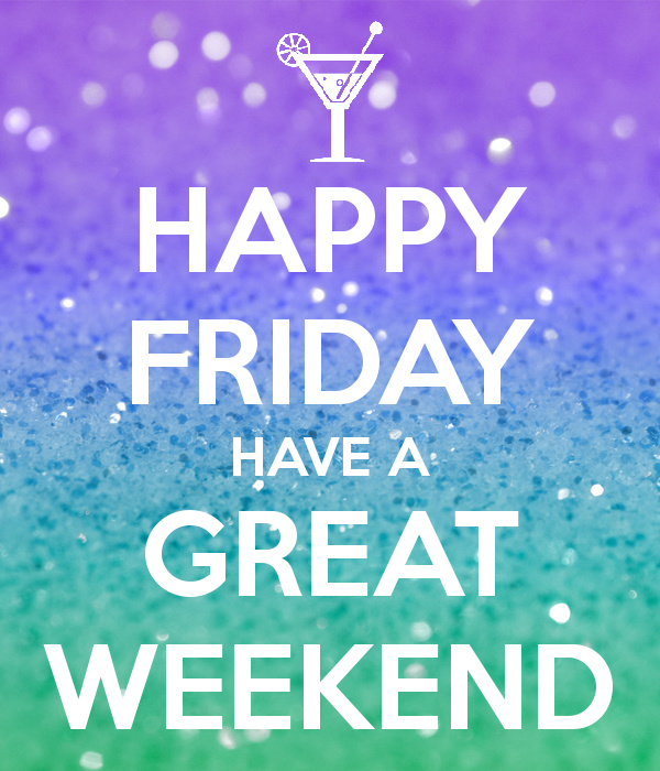 happy-friday-have-a-great-weekend